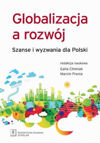 Okładka książki/ebooka Globalizacja a rozwój. Szanse i wyzwania dla Polski