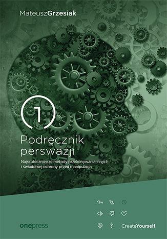 Okładka książki/ebooka Podręcznik perswazji. Najskuteczniejsze metody przekonywania innych i świadomej ochrony przed manipulacją