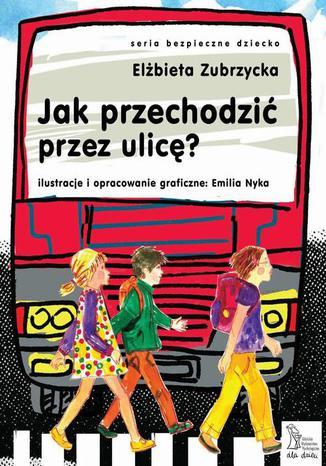 Okładka książki/ebooka Jak przechodzić przez ulicę?
