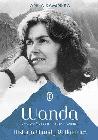 Okładka książki/ebooka Wanda. Opowieść o sile życia i śmierci. Historia Wandy Rutkiewicz