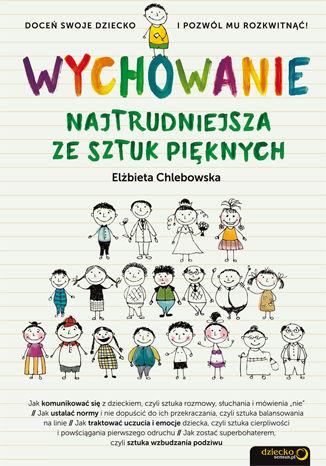Okładka książki/ebooka Wychowanie. Najtrudniejsza ze sztuk pięknych