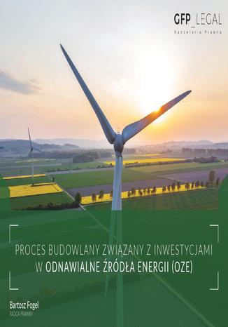Okładka książki/ebooka Proces budowlany związany z inwestycjami w odnawialne źródła energii (OZE)