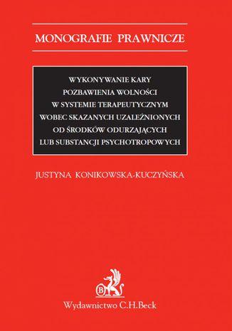 Okładka książki/ebooka Wykonywanie kary pozbawienia wolności w systemie terapeutycznym wobec skazanych uzależnionych od środków odurzających lub substancji psychotropowych