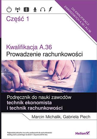 Okładka książki/ebooka Kwalifikacja A.36. Część 1. Prowadzenie rachunkowości. Podręcznik do nauki zawodów technik ekonomista i technik rachunkowości