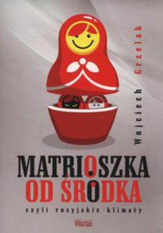 Okładka książki/ebooka Matrioszka od środka. czyli rosyjskie klimaty