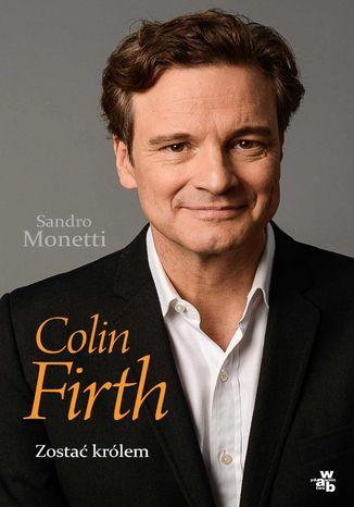 Okładka książki/ebooka Colin Firth. Zostać królem