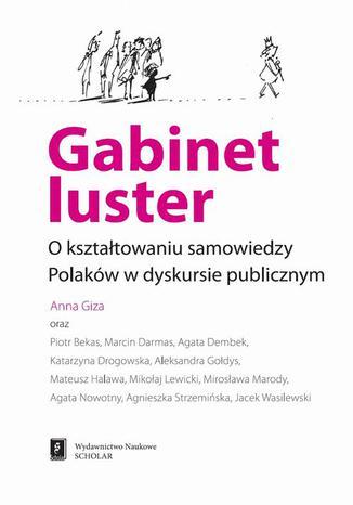 Okładka książki/ebooka Gabinet luster. O kształtowaniu samowiedzy Polaków w dyskursie publicznym. O kształtowaniu samowiedzy Polaków w dyskursie publicznym