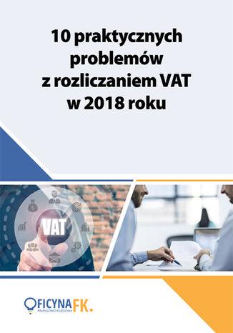 Okładka książki/ebooka 10 praktycznych problemów z rozliczaniem VAT w 2018 roku
