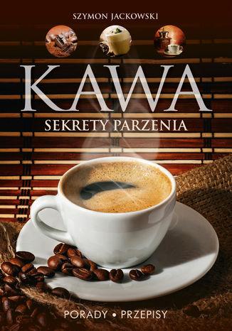 Okładka książki/ebooka Kawa. Sekrety parzenia. Porady. Przepisy