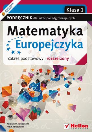Okładka książki/ebooka Matematyka Europejczyka. Podręcznik dla szkół ponadgimnazjalnych. Zakres podstawowy i rozszerzony. Klasa 1