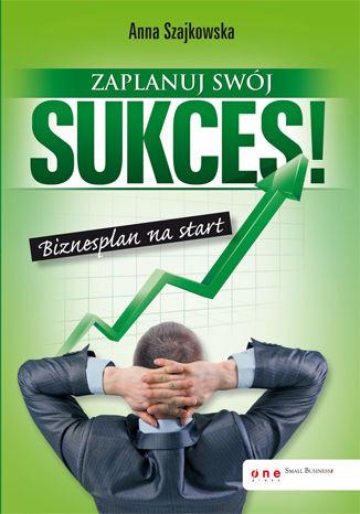 Okładka książki Zaplanuj swój sukces! Biznesplan na start