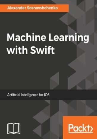 Okładka książki/ebooka Machine Learning with Swift