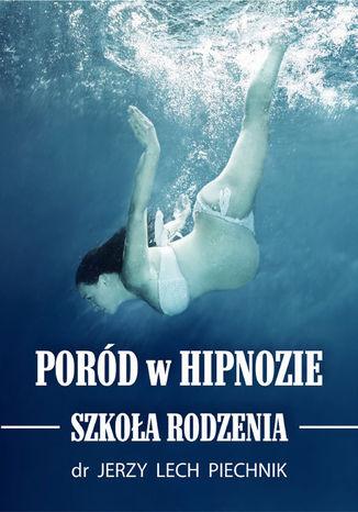 Okładka książki/ebooka Poród w hipnozie. Szkoła rodzenia