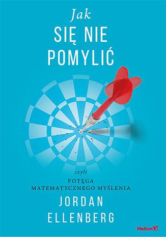 Okładka książki Jak się nie pomylić, czyli potęga matematycznego myślenia