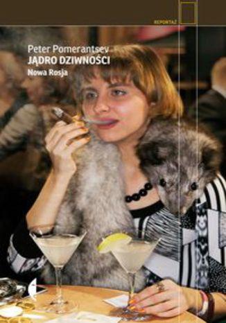 Okładka książki/ebooka Jądro dziwności. Nowa Rosja