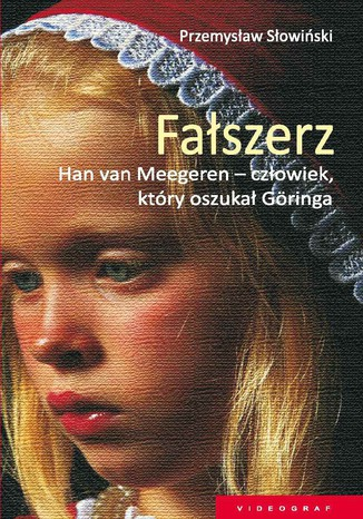 Okładka książki/ebooka Fałszerz. Han van Meegeren, człowiek który oszukał Goeringa