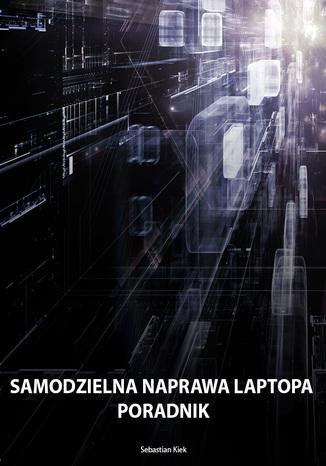 Okładka książki/ebooka Samodzielna naprawa laptopa