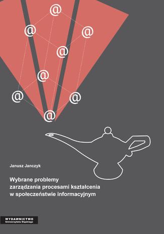 Okładka książki/ebooka Wybrane problemy zarządzania procesami kształcenia w społeczeństwie informacyjnym