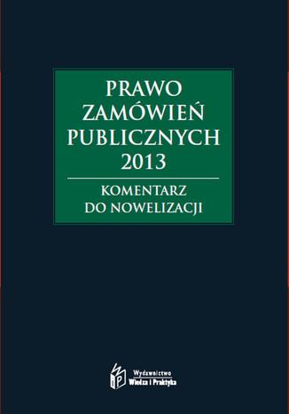 Okładka książki/ebooka Prawo zamówień publicznych 2013, Rozporządzenia z komentarzem
