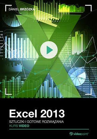 Excel 2013. Kurs video. Sztuczki i gotowe rozwiązania