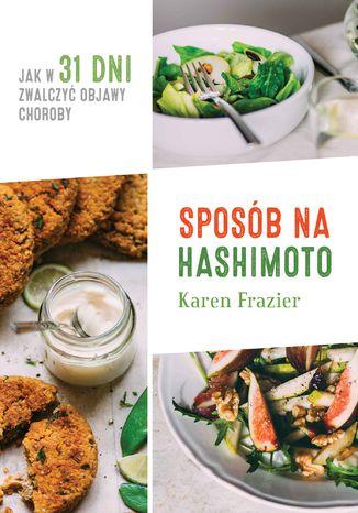 Okładka książki/ebooka Sposób na Hashimoto. Jak w 31 dni zwalczyć uciążliwe objawy choroby