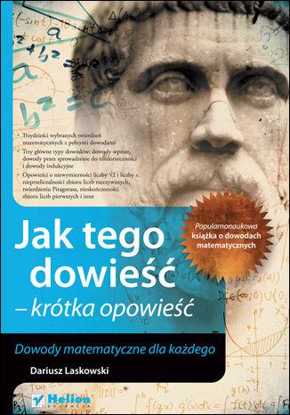 Okładka książki/ebooka Jak tego dowieść - krótka opowieść. Dowody matematyczne dla każdego