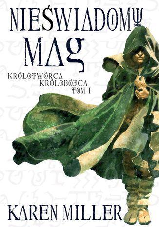 Okładka książki/ebooka Nieświadomy Mag. Tom I Królotwórca Królobójca