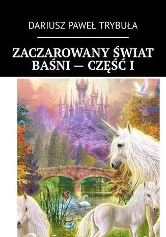 Okładka książki/ebooka Zaczarowany świat baśni - część I