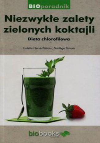 Okładka książki/ebooka Niezwykłe zalety zielonych koktajli. Dieta chlorofilowa