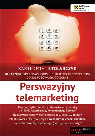 Okładka książki/ebooka Perswazyjny telemarketing. 50 narzędzi sprzedaży i obsługi klienta przez telefon do zastosowania od zaraz