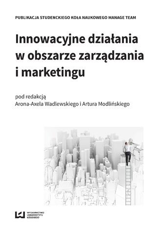 Okładka książki/ebooka Innowacyjne działania w obszarze zarządzania i marketingu