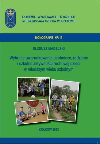 Okładka książki/ebooka Wybrane uwarunkowania osobnicze, rodzinne i szkolne aktywności ruchowej dzieci w młodszym wieku szkolnym
