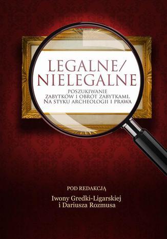 Okładka książki/ebooka Legalne/nielegalne poszukiwanie zabytków i obrót zabytkami. Na styku archeologii i prawa