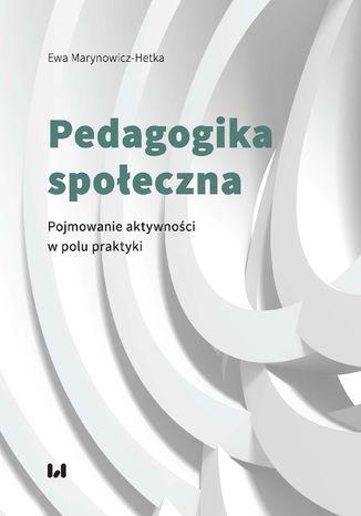 Okładka książki/ebooka Pedagogika społeczna. Pojmowanie aktywności w polu praktyki