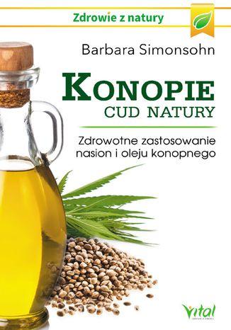 Okładka książki/ebooka Konopie - cud natury. Zdrowotne zastosowanie nasion i oleju konopnego