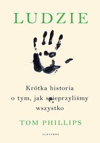 Okładka książki/ebooka LUDZIE. KRÓTKA HISTORIA O TYM, JAK SPIEPRZYLIŚMY WSZYSTKO
