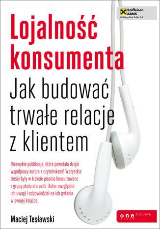 Okładka książki/ebooka Lojalność konsumenta. Jak budować trwałe relacje z klientem