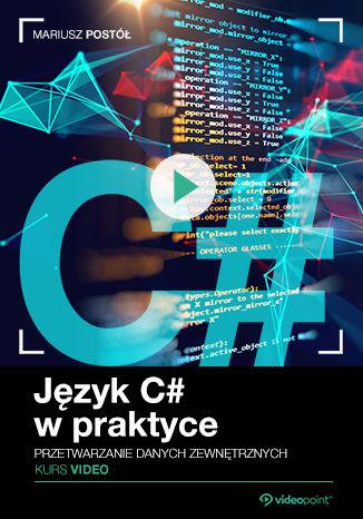 Okładka książki/ebooka Język C# w praktyce. Kurs video. Przetwarzanie danych zewnętrznych