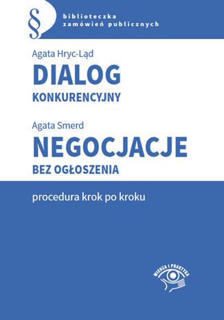 Okładka książki/ebooka Dialog konkurencyjny. Negocjacje bez ogłoszenia-procedura krok po kroku
