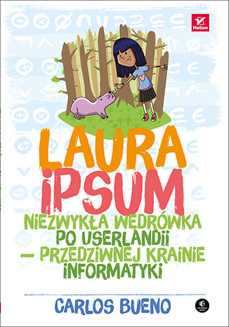 Okładka książki/ebooka Laura Ipsum. Niezwykła wędrówka po Userlandii - przedziwnej krainie informatyki