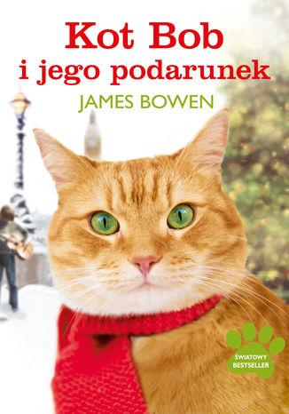 Okładka książki/ebooka Kot Bob i jego podarunek