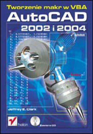 Okładka książki AutoCAD 2002 i 2004. Tworzenie makr w VBA