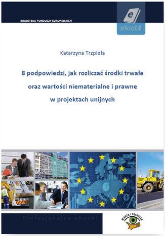 Okładka książki/ebooka 8 podpowiedzi, jak rozliczać środki trwałe oraz wartości niematerialne i prawne w projektach unijnych