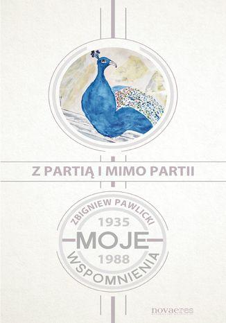 Okładka książki/ebooka Z partią i mimo partii. Moje wspomnienia 1935-1988