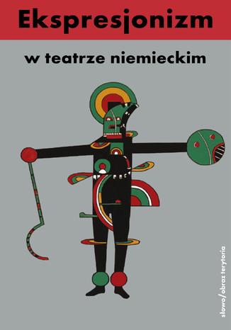 Okładka książki/ebooka Ekspresjonizm w teatrze niemieckim