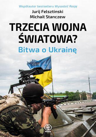 Okładka książki/ebooka Trzecia wojna światowa. Bitwa o Ukrainę