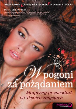 Okładka książki/ebooka W pogoni za pożądaniem. Magiczny przewodnik po Twoich zmysłach