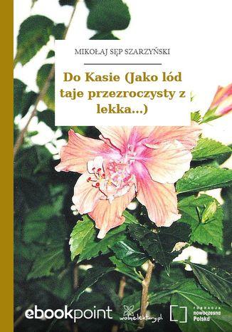 Okładka książki/ebooka Do Kasie (Jako lód taje przezroczysty z lekka...)