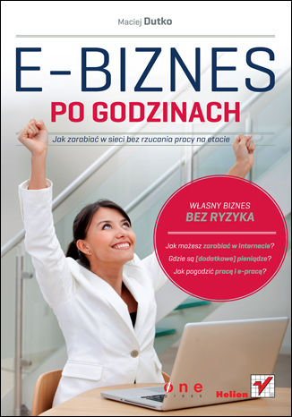 Okładka książki E-biznes po godzinach. Jak zarabiać w sieci bez rzucania pracy na etacie