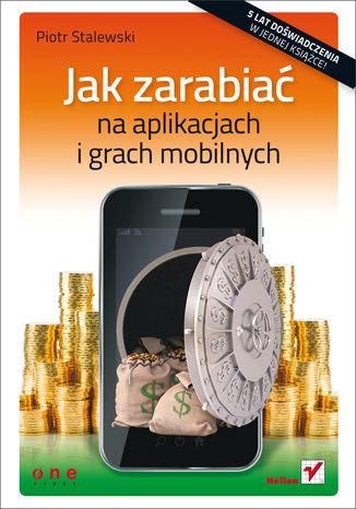 Okładka książki/ebooka Jak zarabiać na aplikacjach i grach mobilnych